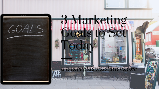 3 Marketing Goals to Set Today