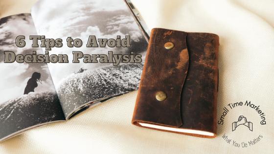6 Tips to Avoid Decision Paralysis
